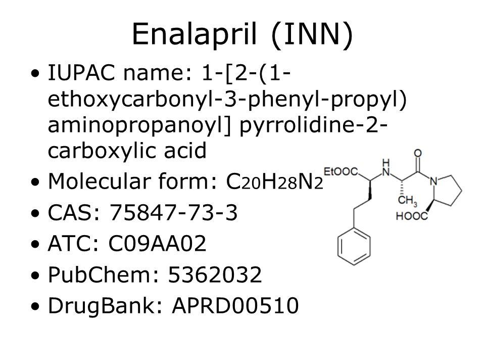 Enalapril (INN) IUPAC name: 1-[2-(1-ethoxycarbonyl-3-phenyl-propyl) aminopropanoyl] pyrrolidine-2-carboxylic acid.